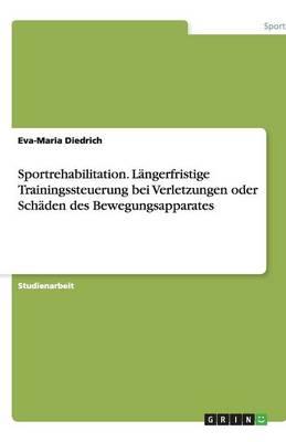 Sportrehabilitation. L ngerfristige Trainingssteuerung Bei Verletzungen Oder Sch den Des Bewegungsapparates (Paperback)