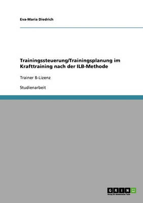 Trainingssteuerung/Trainingsplanung Im Krafttraining Nach Der Ilb-Methode (Paperback)