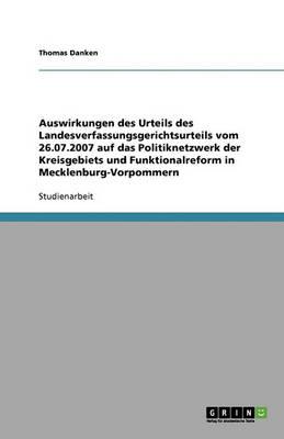 Auswirkungen Des Urteils Des Landesverfassungsgerichtsurteils Vom 26.07.2007 Auf Das Politiknetzwerk Der Kreisgebiets Und Funktionalreform in Mecklenburg-Vorpommern (Paperback)