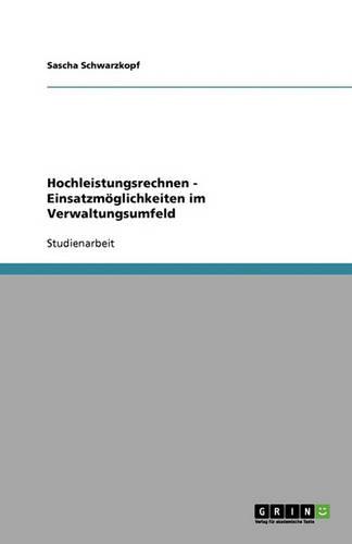 Hochleistungsrechnen - Einsatzmoglichkeiten Im Verwaltungsumfeld (Paperback)