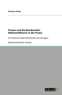 Frauen Und Die Bundeswehr - Netzwerktheorie in Der Praxis (Paperback)