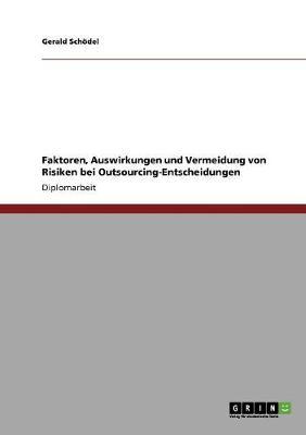 Faktoren, Auswirkungen Und Vermeidung Von Risiken Bei Outsourcing-Entscheidungen (Paperback)