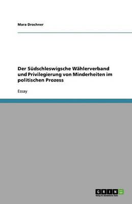 Der Sudschleswigsche Wahlerverband Und Privilegierung Von Minderheiten Im Politischen Prozess (Paperback)