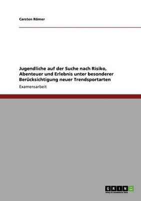 Trendsportarten. Jugendliche Auf Der Suche Nach Risiko, Abenteuer Und Erlebnis (Paperback)
