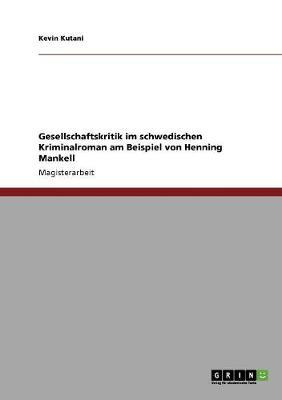 Gesellschaftskritik Im Schwedischen Kriminalroman Am Beispiel Von Henning Mankell (Paperback)
