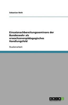 Einsatznachbereitungsseminare Der Bundeswehr ALS Erwachsenenpadagogisches Handlungsfeld (Paperback)