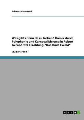 """Was Gibts Denn Da Zu Lachen? Komik Durch Polyphonie Und Karnevalisierung in Robert Gernhardts Erzahlung """"Das Buch Ewald"""" (Paperback)"""