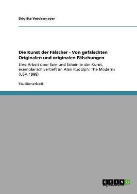 Die Kunst Der Falscher - Von Gefalschten Originalen Und Originalen Falschungen (Paperback)