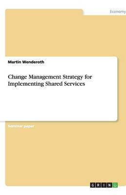Change Management Strategy for Implementing Shared Services (Paperback)