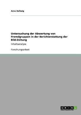 Untersuchung Der Abwertung Von Fremdgruppen in Der Berichterstattung Der Bild-Zeitung (Paperback)
