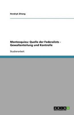 Montesquieu: Quelle Der Federalists - Gewaltenteilung Und Kontrolle (Paperback)