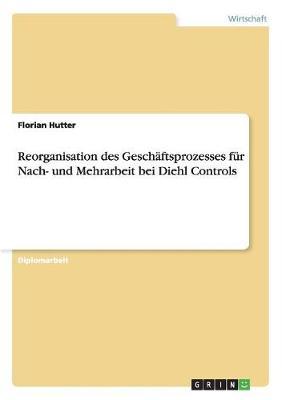 Reorganisation Des Gesch ftsprozesses F r Nach- Und Mehrarbeit Bei Diehl Controls (Paperback)