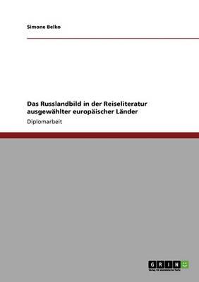 Das Russlandbild in Der Reiseliteratur Ausgewahlter Europaischer Lander (Paperback)