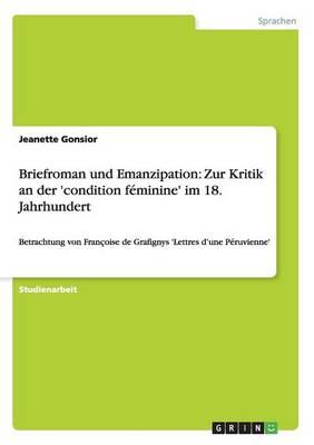 Briefroman Und Emanzipation: Zur Kritik an Der 'Condition Feminine' Im 18. Jahrhundert (Paperback)