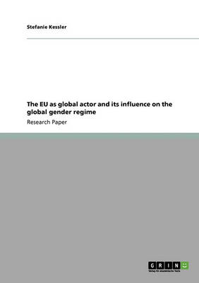 The Eu as Global Actor and Its Influence on the Global Gender Regime (Paperback)