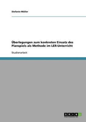 berlegungen Zum Konkreten Einsatz Des Planspiels ALS Methode Im Ler-Unterricht (Paperback)