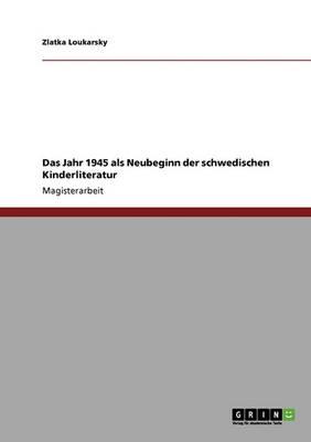 Das Jahr 1945 ALS Neubeginn Der Schwedischen Kinderliteratur (Paperback)