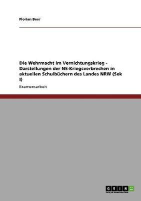 Die Wehrmacht Im Vernichtungskrieg - Darstellungen Der NS-Kriegsverbrechen in Aktuellen Schulbuchern Des Landes Nrw (Sek I) (Paperback)