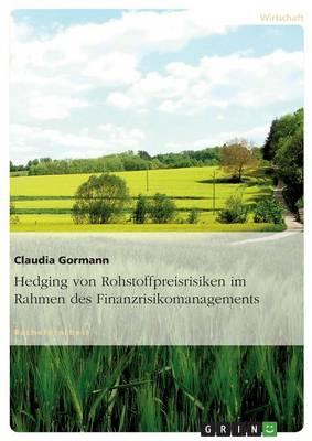 Hedging Von Rohstoffpreisrisiken Im Rahmen Des Finanzrisikomanagements (Paperback)