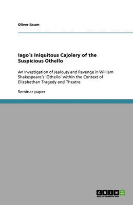 Iagos Iniquitous Cajolery of the Suspicious Othello (Paperback)