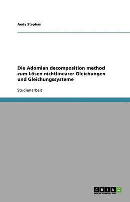 Die Adomian Decomposition Method Zum Losen Nichtlinearer Gleichungen Und Gleichungssysteme (Paperback)