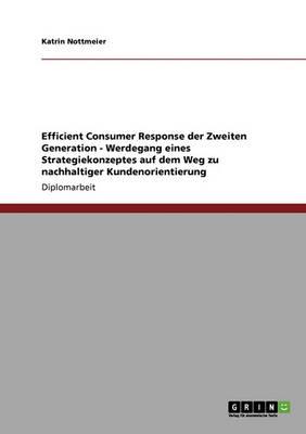 Efficient Consumer Response Der Zweiten Generation - Werdegang Eines Strategiekonzeptes Auf Dem Weg Zu Nachhaltiger Kundenorientierung (Paperback)