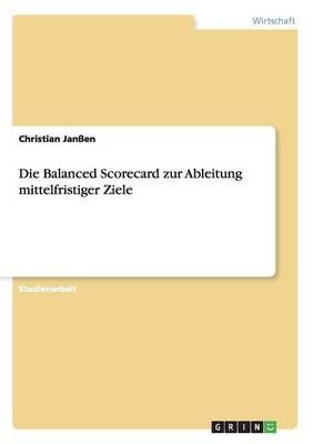 Die Balanced Scorecard Zur Ableitung Mittelfristiger Ziele (Paperback)