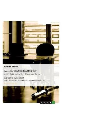 Ausbildungsmarketing Fur Mittelstandische Unternehmen: Neuere Ansatze (Paperback)