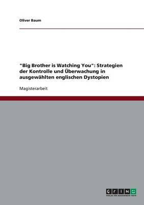 """""""Big Brother Is Watching You"""": Strategien Der Kontrolle Und Uberwachung in Ausgewahlten Englischen Dystopien (Paperback)"""