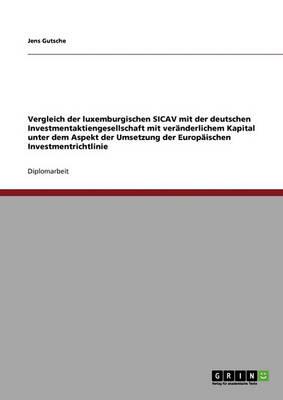 Vergleich Der Luxemburgischen Sicav Mit Der Deutschen Investmentaktiengesellschaft Mit Veranderlichem Kapital (Paperback)
