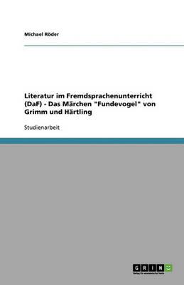 """Literatur Im Fremdsprachenunterricht (Daf) - Das M rchen """"fundevogel"""" Von Grimm Und H rtling (Paperback)"""