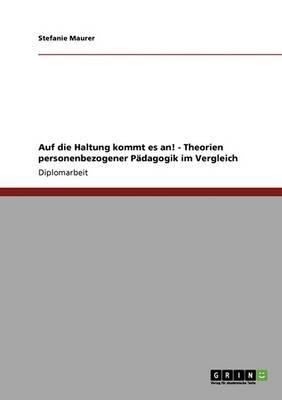 Auf Die Haltung Kommt Es An! Theorien Personenbezogener P dagogik Im Vergleich (Paperback)