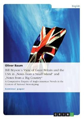 """Bill Brysons View of Great Britain and the USA in """"Notes from a Small Island"""" and """"Notes from a Big Country"""" (Paperback)"""