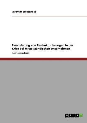 Finanzierung Von Restrukturierungen in Der Krise Bei Mittelstandischen Unternehmen (Paperback)