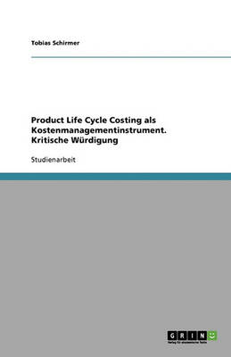 Product Life Cycle Costing ALS Kostenmanagementinstrument. Kritische W rdigung (Paperback)