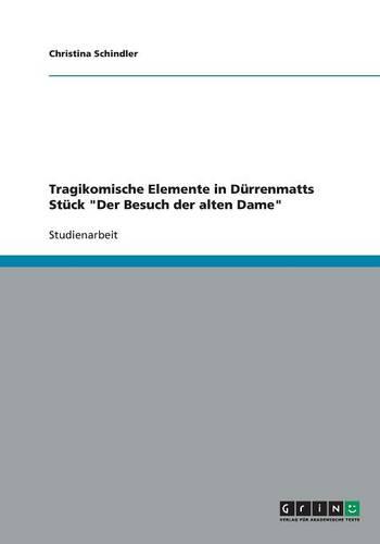 Tragikomische Elemente in D rrenmatts St ck Der Besuch Der Alten Dame (Paperback)