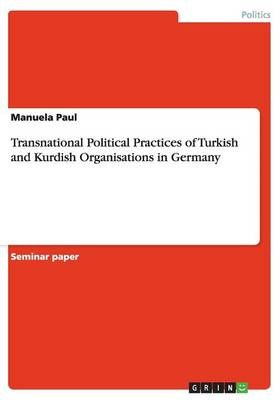 Transnational Political Practices of Turkish and Kurdish Organisations in Germany (Paperback)