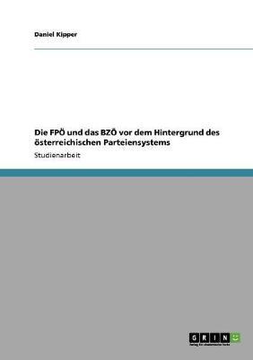 Die Fp Und Das Bz VOR Dem Hintergrund Des sterreichischen Parteiensystems (Paperback)