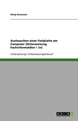Austauschen Einer Festplatte Am Computer (Unterweisung Fachinformatiker / -In) (Paperback)