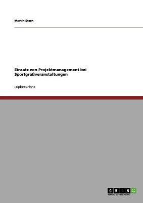 Einsatz Von Projektmanagement Bei Sportgroveranstaltungen (Paperback)