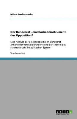 Der Bundesrat - Ein Blockadeinstrument Der Opposition? (Paperback)