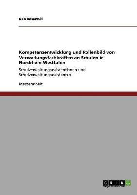 Kompetenzentwicklung Und Rollenbild Von Verwaltungsfachkraften an Schulen in Nordrhein-Westfalen (Paperback)