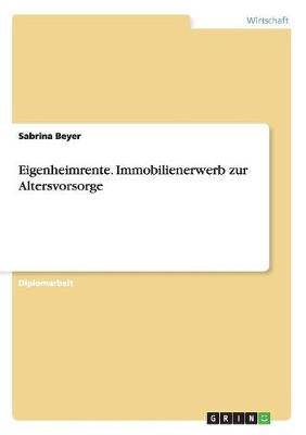 Eigenheimrente. Immobilienerwerb Zur Altersvorsorge (Paperback)