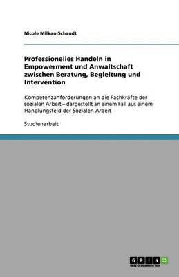 Professionelles Handeln in Empowerment Und Anwaltschaft Zwischen Beratung, Begleitung Und Intervention (Paperback)