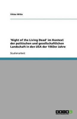 Night of the Living Dead Im Kontext Der Amerikanischen Politik Und Gesellschaft Der 1960er Jahre (Paperback)