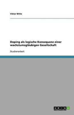 Doping ALS Logische Konsequenz Einer Wachstumsglaubigen Gesellschaft (Paperback)