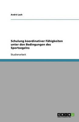 Schulung Koordinativer Fahigkeiten Unter Den Bedingungen Des Sportsegelns (Paperback)