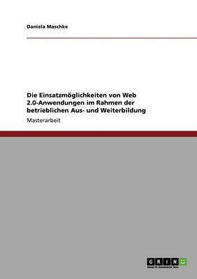 Die Einsatzmoeglichkeiten Von Web 2.0-Anwendungen in Der Betrieblichen Aus- Und Weiterbildung (Paperback)