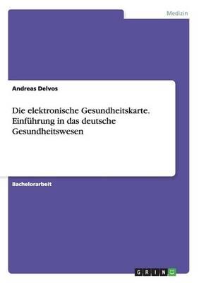 Die Elektronische Gesundheitskarte. Einfuhrung in Das Deutsche Gesundheitswesen (Paperback)