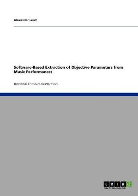 Software-Based Extraction of Objective Parameters from Music Performances (Paperback)